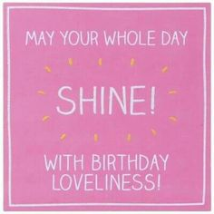 Best Birthday Quotes : Whole Day Shine Birthday Card Happy Birthday Tag, Best Birthday Quotes, Birthday Pins, Best Birthday Wishes, Happy Birthday Images, Happy Birthday Greetings, Birthday Love, Birthday Messages, Birthday Pictures