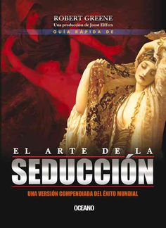 Guia rapida de El arte de la seduccion / Quick Guide to the Art of Seduction