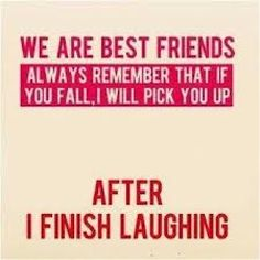 Happy friendship quote. If you can laugh at each other together it's the best friendship.