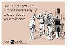 Funny quote - I dont hate you - http://jokideo.com/funny-quote-i-dont-hate-you/