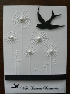 Sympathy Card in black and white.the embossing folder makes the design.just add pearls to the flowers and a die cut bird. Bird Cards, Butterfly Cards, Flower Cards, Hand Made Greeting Cards, Greeting Cards Handmade, Embossed Cards, Get Well Cards, Sympathy Cards, Cute Cards