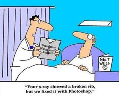 """Your x-ray showed a broken rib, but we fixed it with Photoshop."""