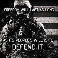 FREEDOM will last as long... as its people's WILL is to DEFEND IT. /ss
