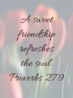A sweet friendship refreshes the soul. Proverbs MSG @ I'm in love with my wife, but if a woman is easy. at work she's full game to mess with her mind. Inspirational Bible Quotes, Bible Verses Quotes, Faith Quotes, Friends Bible Verse, Encouragement Quotes, Bff, Prayer Scriptures, Favorite Bible Verses, Christian Quotes