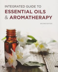 Integrated Guide to Essential Oils & Aromatherapy Second Edition - My Oil Gear