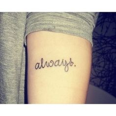 """""""Always."""" This tattoo reminds me of a friends last words to his mom when he was going to parties. Never will forget"""