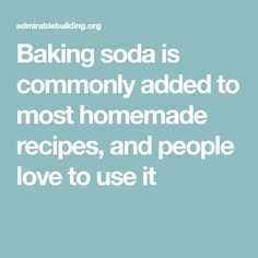 Baking soda is commonly added to most homemade recipes, and people love to use it