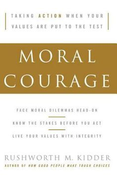 Moral Courage. By Rushworth M. Kidder. Call # 179.6 KID