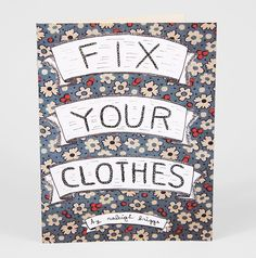 """Zipper stuck? Holes in your pants? """"Fix Your Clothes"""" by Raleigh Briggs, author of the fabulous """"Make Your Place."""" $5 at BuyOlympia.com"""