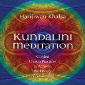 Kundalini Meditation: Guided Chakra Practices to Activate the Energy of Awakening | [Harijiwan Khalsa]