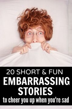 Whether you've just lost someone close to you, have the weight of the world on your shoulders with your problems, or are just having a crappy day, this collection of 20 funny and short embarrassing stories is just what you need to cheer yourself up.