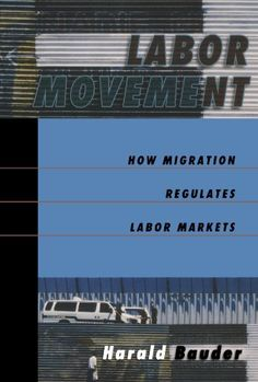 Labor Movement: How Migration Regulates Labor Markets by Harald Bauder, (2006)