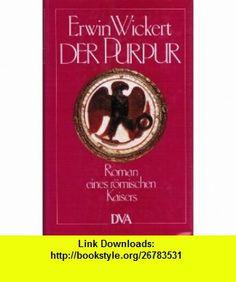 Der Purpur Roman eines romischen Kaisers (German Edition) (9783421019721) Erwin Wickert , ISBN-10: 342101972X  , ISBN-13: 978-3421019721 ,  , tutorials , pdf , ebook , torrent , downloads , rapidshare , filesonic , hotfile , megaupload , fileserve