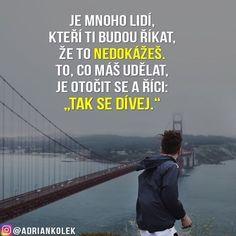 """Je mnoho lidí, kteří ti budou říkat, že to nedokážeš. To, co máš udělat, je otočit se a říci: """"Tak se dívej.""""  #motivace #uspech #motivacia #citaty #praha #czech #slovak #czechgirl #czechboy #slovakgirl #slovakboy #entrepreneur #success #business #motivation #lifequotes"""