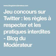 Jeu concours sur Twitter : les règles à respecter et les pratiques interdites - Blog du Modérateur