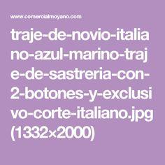 traje-de-novio-italiano-azul-marino-traje-de-sastreria-con-2-botones-y-exclusivo-corte-italiano.jpg (1332×2000)
