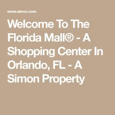 Welcome To The Florida Mall® - A Shopping Center In Orlando, FL - A Simon Property Florida Mall is probably Orlando's largest and most famous mall.