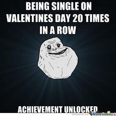Being Single On Valentine's Day 20 Times In A Row by serkan - A Member of the Internet's Largest Humor Community Singles Holidays, Holidays With Kids, Happily Single, Single Forever, Forever Quotes, I Love To Laugh, 13 Year Olds, Thailand Travel, The Row
