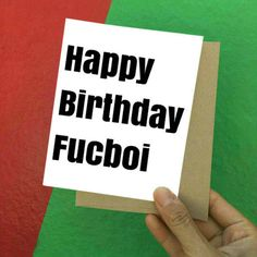 happy birthday birthday card funny birthday card fuckboi