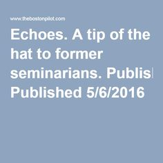 Echoes. A tip of the hat to former seminarians. Published 5/6/2016