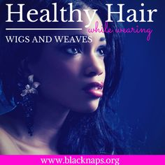 Healthy Hair With Wigs and Weaves