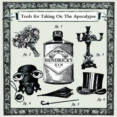Tools for taking on the apocalypse by Hendricks Gin.