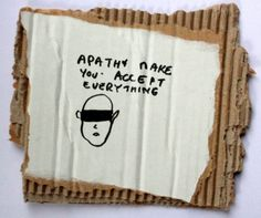 """Apathy makes you accept everything,black marker text and drawing on carton, 22 x 19 cm / Biennalist  #BERLINBIENNALE  : Fear of content """" ( Berlin Biennial )"""