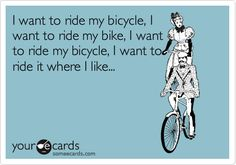 If I had a bike, I would sing this song everytime I rode it.