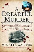 A Dreadful Murder: The Mysterious Death of Caroline Luard by Minette Walters Review at: http://cdnbookworm.blogspot.ca/2013/08/a-dreadful-murder.html