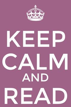 Keep Calm...and READ...that's so me LOL