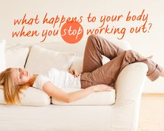 What Happens to Your Body When You Stop Working Out? @womenshealthmag