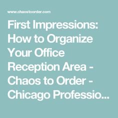 First Impressions: How to Organize Your Office Reception Area - Chaos to Order - Chicago Professional Organizing Experts for Home and Office Organizing