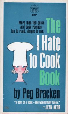 The I Hate to Cook Book by Peg Bracken / by TiddleywinkVintage, $4.00