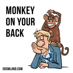 "Hello! Our #idiom of the day is ""Monkey on your back"", which means ""a serious problem that will not go away"". The usage alludes to being unable to shake off the animal from one's back. #english #idioms #englishidioms #monkeyonyourback"