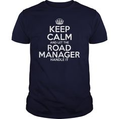 Keep Calm And Let The Road Manager Handle It T- Shirt  Hoodie Road Manager