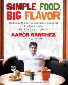Simple food, big flavor by Aaron Sanchez