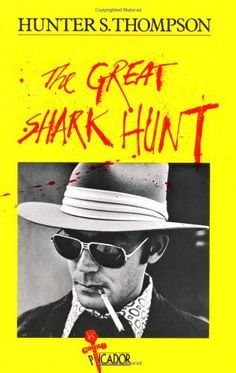 The Great Shark Hunt: Strange Tales from a Strange Time by Hunter S. Thompson