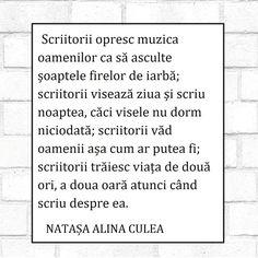 Natasa Alina Culea citat  Scriitorii opresc muzica oamenilor ca să asculte șoaptele firelor de iarbă; scriitorii visează ziua și scriu noaptea, căci visele nu dorm niciodată; scriitorii văd oamenii așa cum ar putea fi; scriitorii trăiesc viața de două ori, a doua oară atunci când scriu despre ea