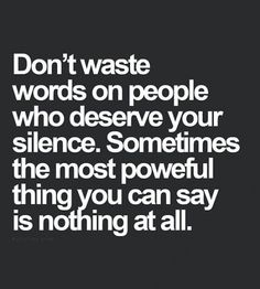 Don't Waste Words on People Who Deserve Your Silence... found on liquige.tumblr.com