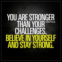 """""""You are stronger than your challenges. Believe in yourself and stay strong."""" 