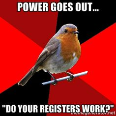"""Retail Robin - POwer goes out... """"Do your registers work?"""" @Alicia T Caulder  yup. All the time."""