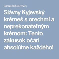 Slávny Kyjevský krémeš s orechmi a neprekonateľným krémom: Tento zákusok očarí absolútne každého!