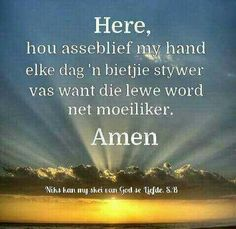 Here... #Afrikaans #gebed #Prayer #Heartaches&Hardships I Love You God, Afrikaanse Quotes, Inspirational Qoutes, Spiritual Disciplines, Bible Prayers, Religious Quotes, Bible Verses Quotes, Christian Quotes, Positive Quotes