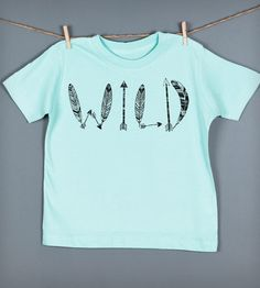 Wild Toddler T-Shirt by Feather 4 Arrow on Scoutmob Shoppe. It's wild. It's crazy. It's perfect for a toddler near you.