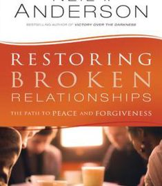 Restoring Broken Relationships: The Path To Peace And Forgiveness PDF