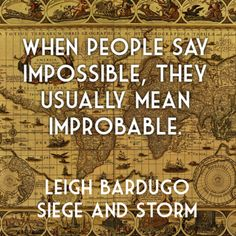 When people say impossible, they usually mean improbable. Storm Quotes, The Grisha Trilogy, Fantasy Quotes, Favorite Book Quotes, Leigh Bardugo, Magic Words, Writing Quotes, Book Fandoms, Me Quotes