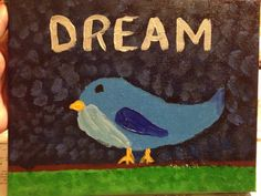 Stacie did a series of these cute bird painting that inspire Dream