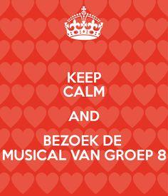 'KEEP CALM AND BEZOEK DE MUSICAL VAN GROEP 8' Poster