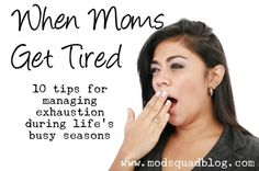 10 tips for tired moms by teri lynne underwood www.modsquadblog.com