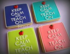 Keep Calm and Teach On, teacher #cookies
